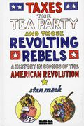 Taxes, the Tea Party and Those Revolting Rebels HC (2012 NBM) A History in Comics of the American Revolution 1-1ST