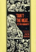 Taint the Meat, It's the Humanity HC (2013 Fantagraphics) And Other Stories by Jack Davis 1-1ST