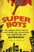 Super Boys: The Amazing Adventures of Joe Shuster and Jerry Siegel - The Creators of Superman HC (2013) 1-1ST
