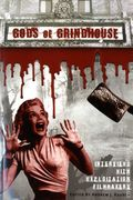 Gods of Grindhouse: Interviews with Exploitation Filmmakers SC (2013) 1-1ST