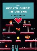 Geek's Guide to Dating HC (2013 Quirk Books) 1-1ST