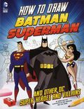 How to Draw Batman, Superman and Other DC Super Heroes and Villains SC (2015 Capstone) 1-1ST