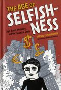 Age of Selfishness HC (2015 Abrams ComicArts) Ayn Rand, Morality, and the Financial Crisis 1-1ST