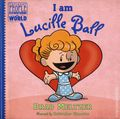 I Am Lucille Ball HC (2015 Dial Books) Ordinary People Change World 1-1ST