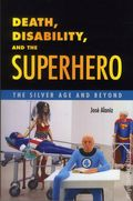 Death, disability, and the Superhero SC (2015 UPM) The Silver Age and Beyond 1-1ST