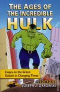 Ages of the Incredible Hulk SC (2015 McFarland) Essays on the Green Goliath in Changing Times 1-1ST