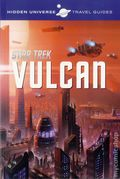 Hidden Universe Travel Guides: Star Trek Vulcan SC (2016 Insight Editions) 1-1ST