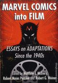 Marvel Comics into Film SC (2016 McFarland) Essays on Adaptations Since the 1940s 1-1ST