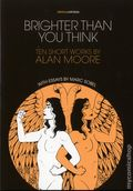 Brighter than You Think TPB (2016 Uncivilized Books) Ten Short Works by Alan Moore 1-1ST