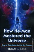 How He-Man Mastered the Universe SC (2017 McFarland) Toy to Television to the Big Screen 1-1ST
