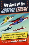 Ages of the Justice League SC (2017 McFarland) Essays on America's Greatest Superheroes in Changing Times 1-1ST