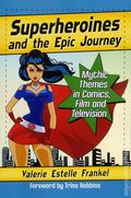 Superheroines and the Epic Journey SC (2017 McFarland) Mythic Themes in Comics, Film and Television 1-1ST
