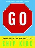 Go: A Kidd's Guide to Graphic Design SC (2014 Workman) By Chip Kidd 1-1ST
