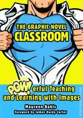 Graphic Novel Classroom SC (2014 Skyhorse) POW!erful Teaching and Learning from Images 1-1ST