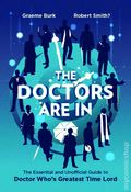 Doctors Are In SC (2015 ECW Press) The Essential and Unofficial Guide to Doctor Who's Greatest Time Lord 1-1ST