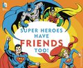 DC Comics Super Heroes Have Friends Too HC (2016 Downtown Bookworks) Board Book 1-1ST
