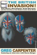 British Invasion SC (2017 SR) Alan Moore, Neil Gaiman, Grant Morrison, and the Invention of the Modern Comic Book Writer 1-1ST