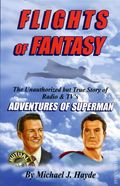 Flights of Fantasy SC (2009) The Unauthorized but True Story of Radio and TV's Adventures of Superman 1-1ST