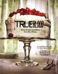 True Blood Eats, Drinks, and Bites from Bon Temps HC (2012) 1-1ST
