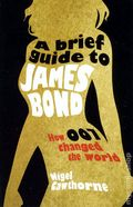 Brief Guide to James Bond: How 007 Changed the World SC (2012) 1-1ST