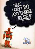 But I Cant Do Anything Else Art of Rob Schrab HC (2011) 1-1ST
