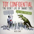 Toy Confidential The Secret Life of Snarky Toys SC (2012 HOW Books) 1-1ST