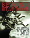 Beyond Tattoo Art Graphics and Illustration by the World's Leading Tattoo Artists HC (2013) 1-1ST