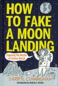 How to Fake a Moon Landing HC (2013 Abrams) Exploring the Myths of Science Denial 1-1ST