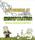 Life Begins at Incorporation SC (2013 Top Shelf) Cartoons and Essays by Matt Bors 1-1ST