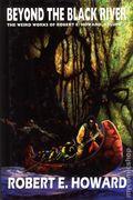 Beyond the Black River HC (2007 A Conan Novel) The Weird Works of Robert E Howard 1-1ST