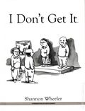 I Don't Get it HC (2014 Boom Town) By Shannon Wheeler 1-1ST