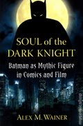 Soul of the Dark Knight SC (2014 McFarland) Batman as Mythic Figure in Comics and Film 1-1ST