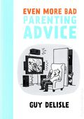 Even More Bad Parenting Advice GN (2014 Drawn and Quarterly) 1-1ST
