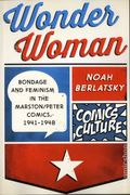 Wonder Woman Bondage and Feminism in the Marston/Peter Comics 1941-1948 SC (2015) Comics Culture 1-1ST