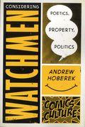 Considering Watchmen Poetics, Property, Politics SC (2014 Rutgers) Comics Culture 1st Edition 1-1ST