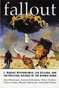 Fallout TPB (2001 GTL) J. Robert Oppenheimer, Leo Szilard, and the Political Science of the Atomic Bomb 1-1ST