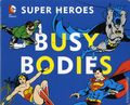 DC Super Heroes Busy Bodies HC (2014 Downtown Bookworks) Board Book 1-1ST