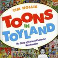Toons in Toyland HC (2015 UPoM) The Story of Cartoon Character Merchandise 1-1ST