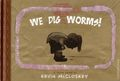 We Dig Worms HC (2015 A Toon Book) 1-1ST