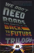 We Don't Need Roads: The Making of the Back to the Future Trilogy SC (2015) 1-1ST