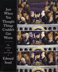 Just When You Thought Things Couldn't Get Worse TPB (2007 FB) The Cartoons and Comic Strips of Edward Sorel 1-1ST