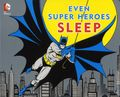 DC Comics Even Super Heroes Sleep HC (2015 Downtown Bookworks) Board Book 1-1ST