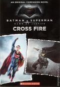 Batman v. Superman: Dawn of Justice Cross Fire SC (2016 Scholastic) An Original Companion Novel 1-1ST
