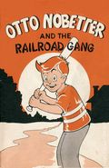 Otto Nobetter and the Railroad Gang (1957) 1957