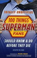 100 Things Superman Fans Should Know and Do Before They Die SC (2016 Triumph) Totally Unofficial 1-1ST
