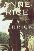 Merrick HC (2000 A Knopf Novel) By Anne Rice 1-1ST