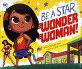 Be a Star, Wonder Woman HC (2017 Capstone Press) 1-1ST
