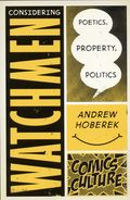 Considering Watchmen Poetics, Property, Politics SC (2017 Rutgers) Comics Culture Revised Edition 1-1ST