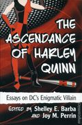 Ascendance of Harley Quinn SC (2017 McFarland) Essays on DC's Enigmatic Villain 1-1ST
