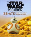 Star Wars Cookbook BB-Ate HC (2018 CB) Awaken to the Force of Breakfast and Brunch 1-1ST